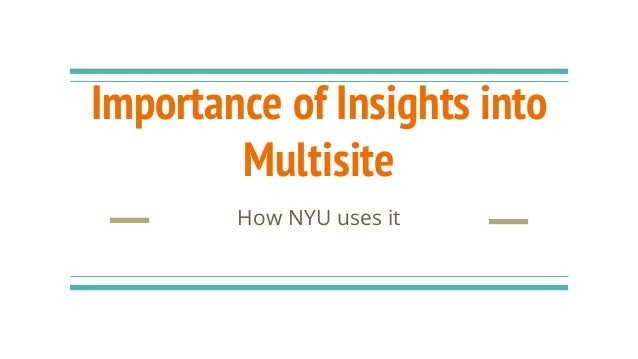 Importance of Insights into Multisite How NYU uses it