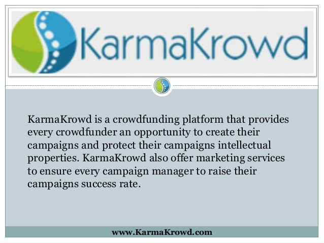 KarmaKrowd is a crowdfunding platform that provides every crowdfunder an opportunity to create their campaigns and protect...