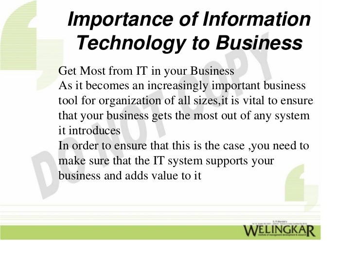 importance of information technology in business Information technology plays an important role in today's business world majority of the companies rely on this for the purpose of data processing, fast.