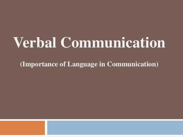 a discussion on the importance of language in communication Read this article to learn about the meaning, purpose, importance and principles of communication  language is the medium of communication hence it should be .