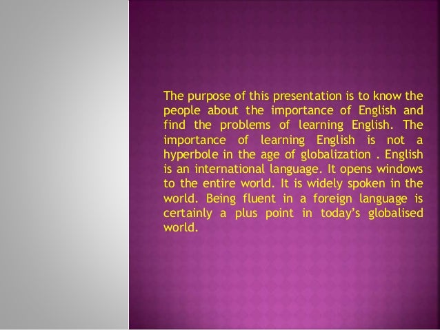 importance of learning english nowadays The importance of learning english in this globalization era, the use of english language has improved working in foreign companies is the last importance of mastering english nowadays, there are so many foreign companies in this country.