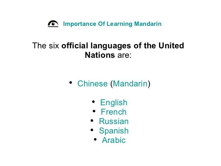 Importance Of Learning Mandarin <ul><li>The six official languages of the United Nations are: </li></ul><ul><li> </li><...