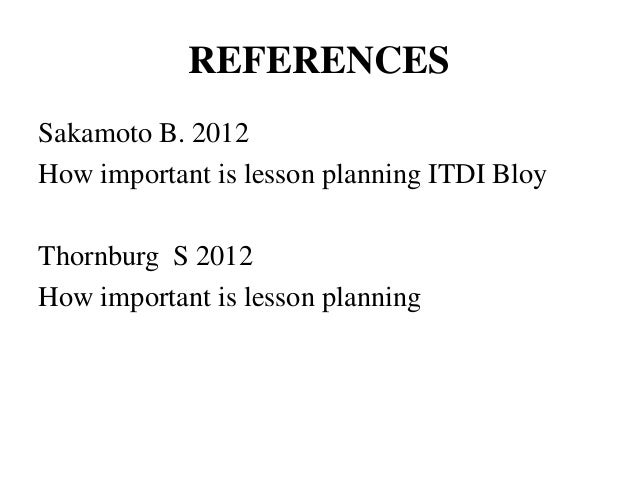 8. REFERENCES Sakamoto B. 2012 How Important Is Lesson Planning ...