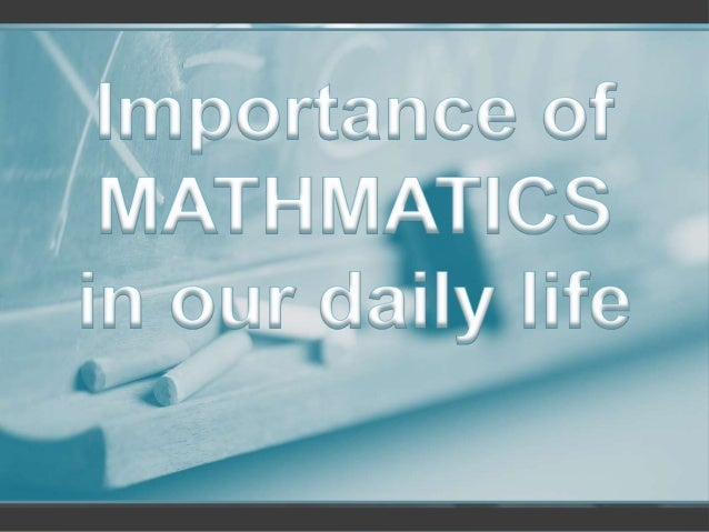 essay on use of mathematics in our daily life The uses of numbers in our daily life almost all the things we do involve numbers and mathematics whether we like it or not, our life revolves in numbers since.