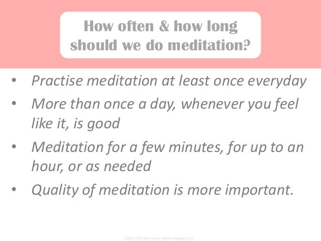 the importance of mediation What is the importance of meditation i mean, it is pretty helpful, but how important is it when compared to anything else your life is made of.