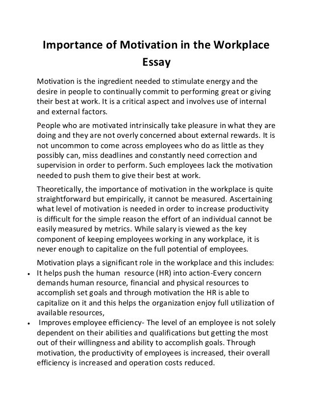 motivation for work essay Motivation at workplace – essay sample whether by providing benefits or compensations for after-hour work and achievements the motivation system that.