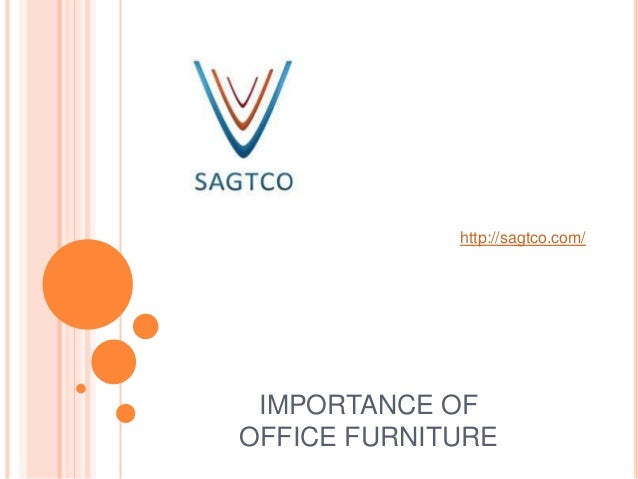 IMPORTANCE OF OFFICE FURNITURE http://sagtco.com/