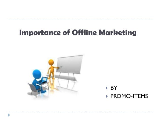 Importance of Offline Marketing                         BY                         PROMO-ITEMS