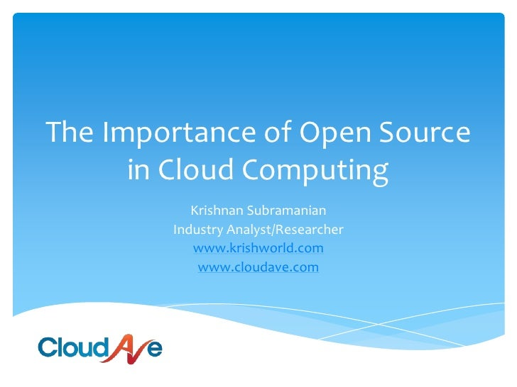 The Importance of Open Source      in Cloud Computing           Krishnan Subramanian        Industry Analyst/Researcher   ...
