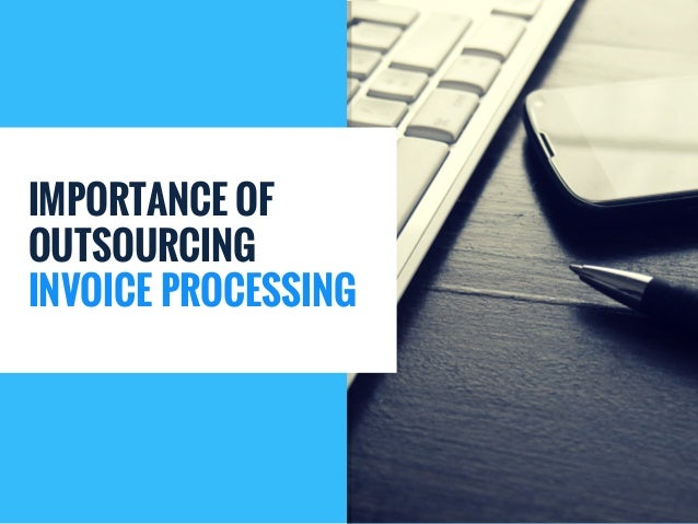 Importance Of Outsourcing Invoice Processing - Outsource invoice processing