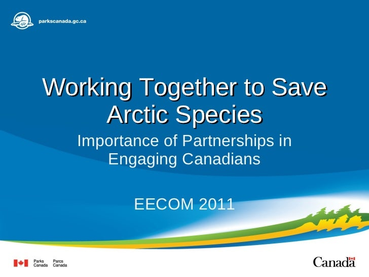 Working Together to Save Arctic Species Importance of Partnerships in Engaging Canadians EECOM 2011