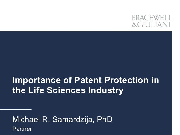 Importance of Patent Protection in the Life Sciences Industry Michael R. Samardzija, PhD Partner