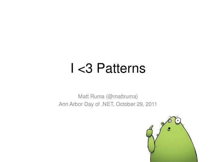I <3 Patterns       Matt Ruma (@mattruma)Ann Arbor Day of .NET, October 29, 2011