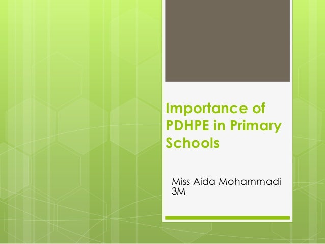 Importance of PDHPE in Primary Schools Miss Aida Mohammadi 3M