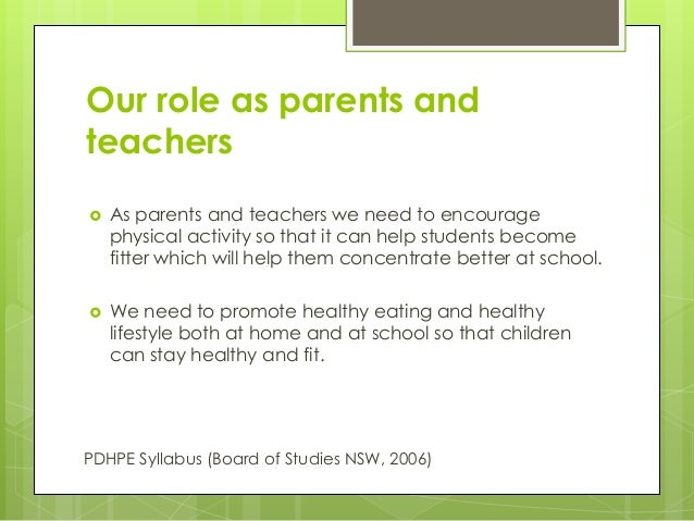Our role as parents and teachers  As parents and teachers we need to encourage physical activity so that it can help stud...