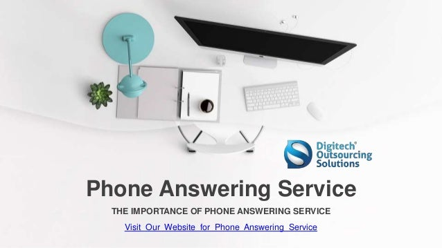 Phone Answering Service THE IMPORTANCE OF PHONE ANSWERING SERVICE Visit Our Website for Phone Answering Service