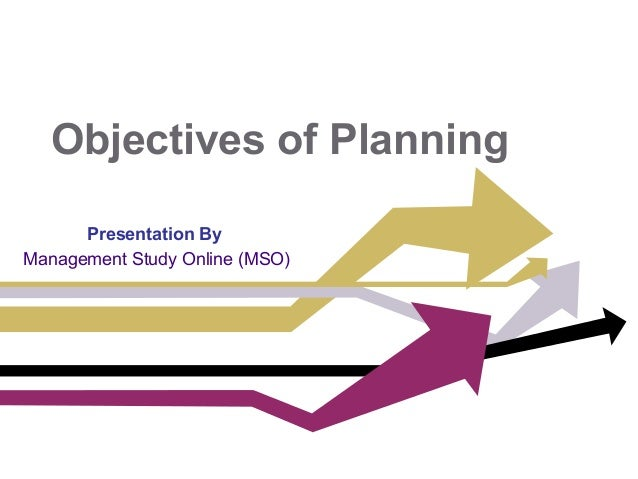 Objectives of Planning Presentation By Management Study Online (MSO)