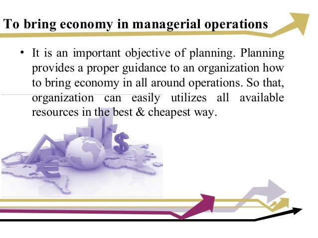 To bring economy in managerial operations • It is an important objective of planning. Planning provides a proper guidance ...
