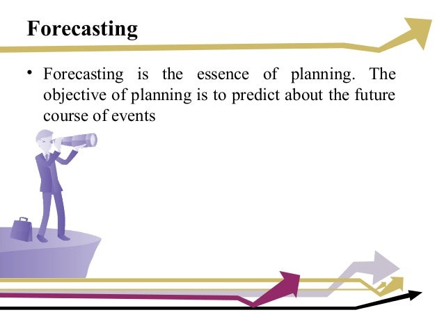 Forecasting • Forecasting is the essence of planning. The objective of planning is to predict about the future course of e...