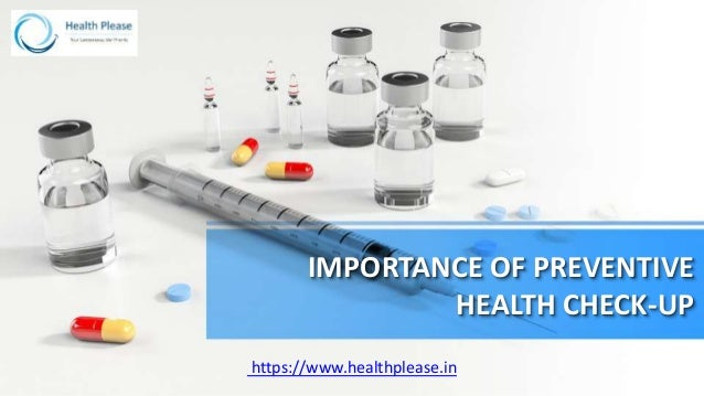 IMPORTANCE OF PREVENTIVE HEALTH CHECK-UP https://www.healthplease.in