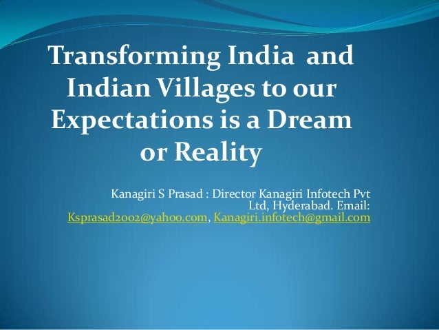 Transforming India and Indian Villages to ourExpectations is a Dream       or Reality        Kanagiri S Prasad : Director ...