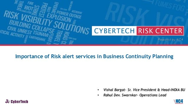 Importance of Risk alert services in Business Continuity Planning • Vishal Bargat- Sr. Vice President & Head-INDIA BU • Ra...