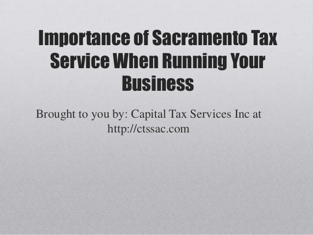 Importance of Sacramento Tax Service When Running Your          BusinessBrought to you by: Capital Tax Services Inc at    ...