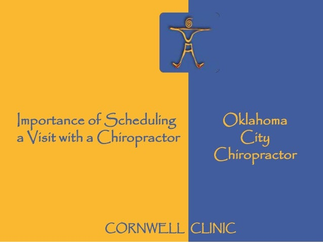 Oklahoma City Chiropractor Importance of Scheduling a Visit with a Chiropractor CORNWELL CLINIC