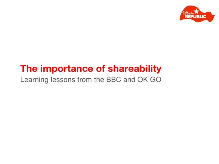 The importance of shareability <ul><li>Learning lessons from the BBC and OK GO </li></ul>