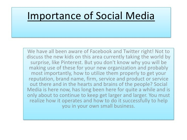 Importance of Social MediaWe have all been aware of Facebook and Twitter right! Not todiscuss the new kids on this area cu...