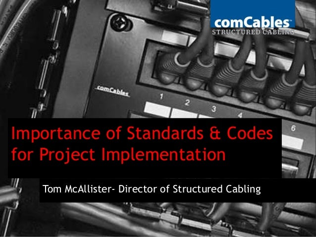 Importance of Standards & Codes for Project Implementation Tom McAllister- Director of Structured Cabling