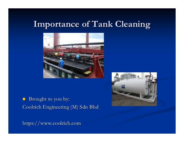Importance of Tank CleaningImportance of Tank Cleaning Brought to you by:Brought to you by: CoolrichCoolrich Engineering (...