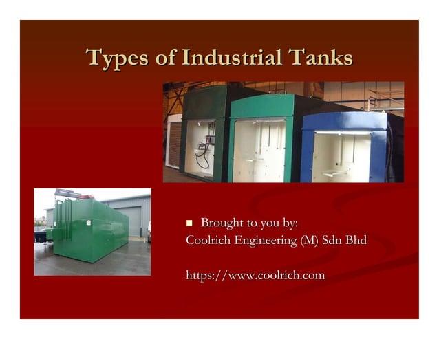 Types of Industrial TanksTypes of Industrial Tanks Brought to you by:Brought to you by: CoolrichCoolrich Engineering (M)En...
