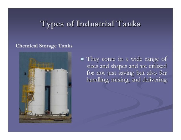 Types of Industrial TanksTypes of Industrial Tanks They come in a wide range ofThey come in a wide range of sizes and shap...