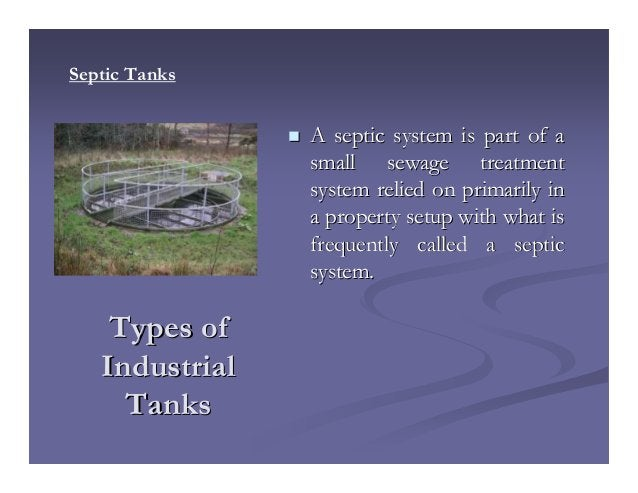 Types ofTypes of IndustrialIndustrial TanksTanks A septic system is part of aA septic system is part of a small sewage tre...