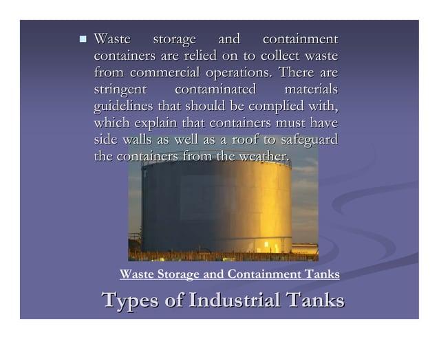 Types of Industrial TanksTypes of Industrial Tanks Waste storage and containmentWaste storage and containment containers a...