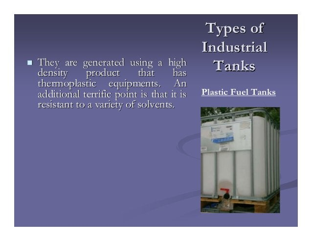 Types ofTypes of IndustrialIndustrial TanksTanksThey are generated using a highThey are generated using a high density pro...