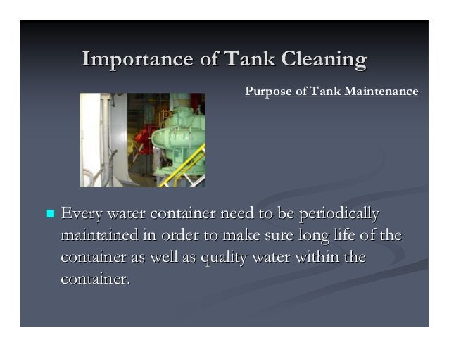 Importance of Tank CleaningImportance of Tank Cleaning Every water container need to be periodicallyEvery water container ...
