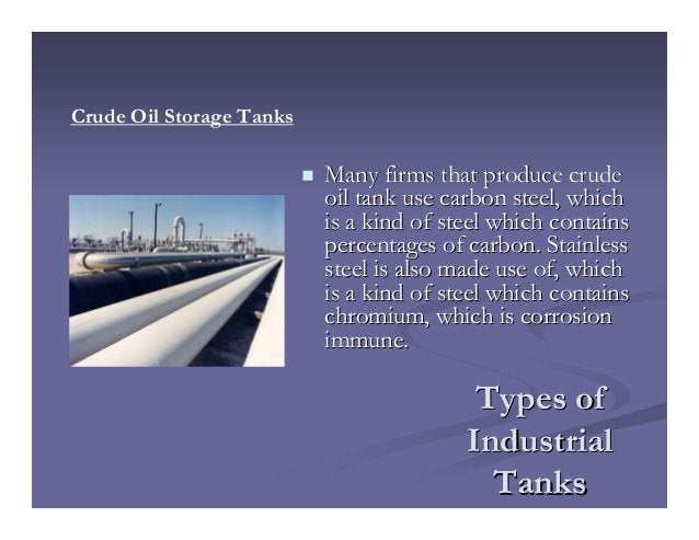 Types ofTypes of IndustrialIndustrial TanksTanks Many firms that produce crudeMany firms that produce crude oil tank use c...