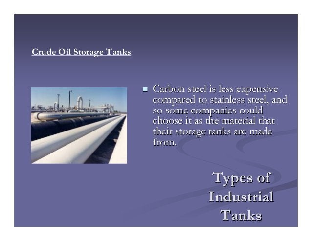 Types ofTypes of IndustrialIndustrial TanksTanks Carbon steel is less expensiveCarbon steel is less expensive compared to ...