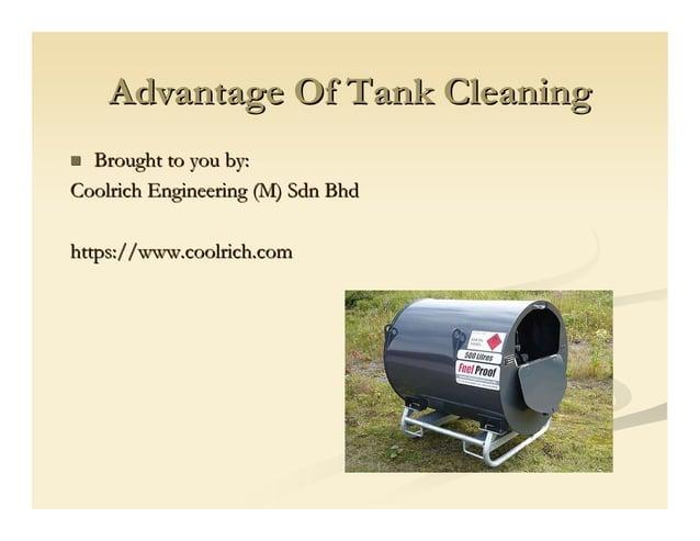 Advantage Of Tank CleaningAdvantage Of Tank Cleaning Brought to you by:Brought to you by: CoolrichCoolrich Engineering (M)...