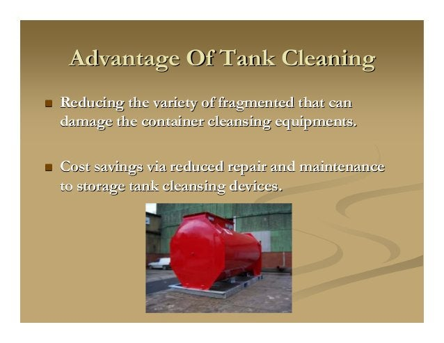 Advantage Of Tank CleaningAdvantage Of Tank Cleaning Reducing the variety of fragmented that canReducing the variety of fr...