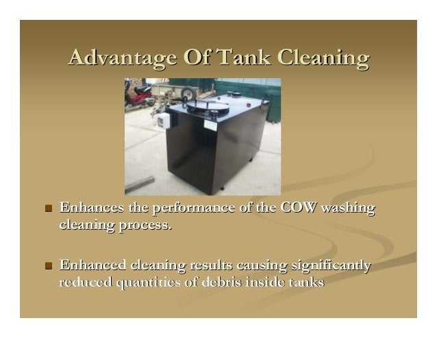 Advantage Of Tank CleaningAdvantage Of Tank Cleaning Enhances the performance of the COW washingEnhances the performance o...