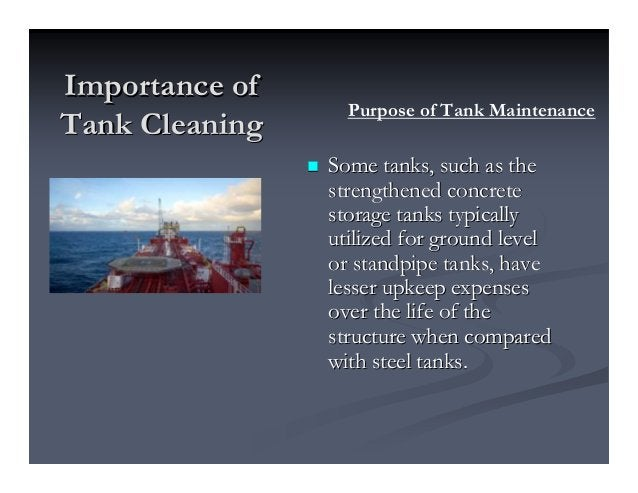 Importance ofImportance of Tank CleaningTank Cleaning Some tanks, such as theSome tanks, such as the strengthened concrete...