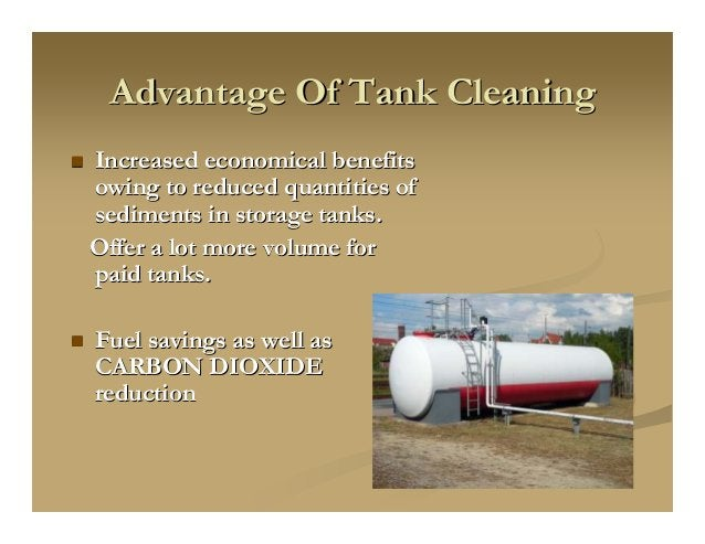Advantage Of Tank CleaningAdvantage Of Tank Cleaning Increased economical benefitsIncreased economical benefits owing to r...