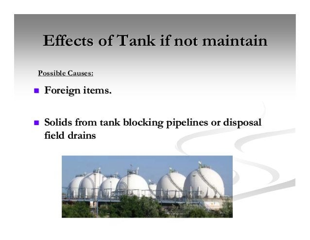 Effects of Tank if not maintainEffects of Tank if not maintain Foreign items.Foreign items. Solids from tank blocking pipe...