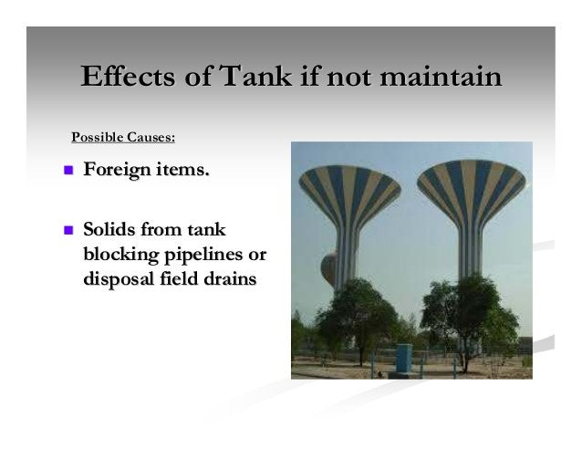 Effects of Tank if not maintainEffects of Tank if not maintain Foreign items.Foreign items. Solids from tankSolids from ta...