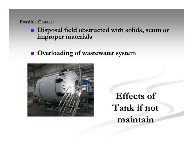Effects ofEffects of Tank if notTank if not maintainmaintain Disposal field obstructed with solids, scum orDisposal field ...