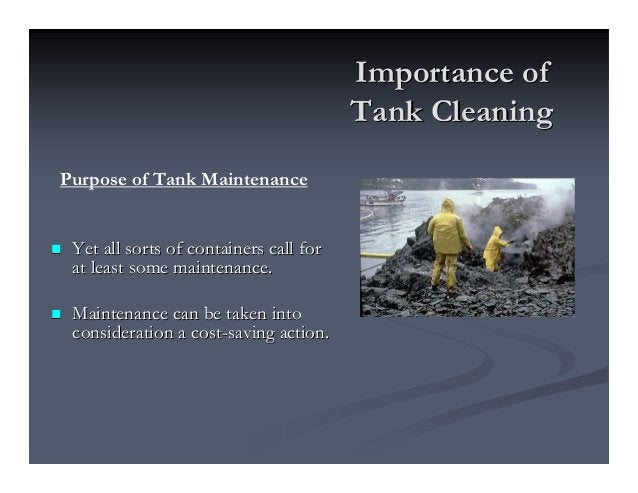 Importance ofImportance of Tank CleaningTank Cleaning Yet all sorts of containers call forYet all sorts of containers call...