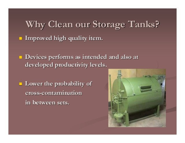 Why Clean our Storage Tanks?Why Clean our Storage Tanks? Improved high quality item.Improved high quality item. Devices pe...